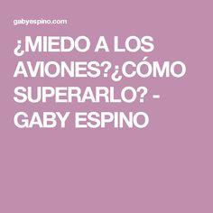 ¿MIEDO A LOS AVIONES?¿CÓMO SUPERARLO? - GABY ESPINO