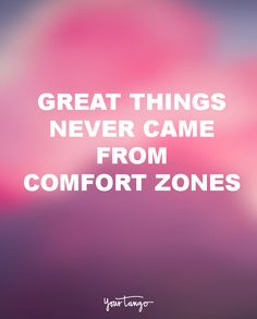 """20 Quotes That'll Yank You Right Out Of That 'Life Sucks' Funk  """"Great things never came from comfort zones."""" — Unknown  (Click on the photo to view more inspirational life quotes on YourTango.com)"""