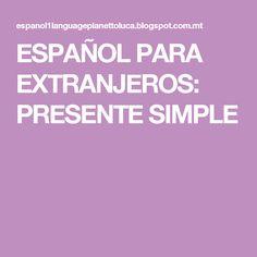 ESPAÑOL PARA EXTRANJEROS: PRESENTE SIMPLE