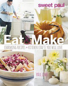 Sweet Paul Eat & Make by Paul Lowe (Apr 1, 2014)