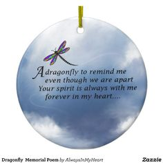 Shop Dragonfly Memorial Poem Ceramic Ornament created by AlwaysInMyHeart. Personalize it with photos & text or purchase as is! Dragonfly Symbolism, Dragonfly Meaning, Dragonfly Quotes, Dragonfly Art, Dragonfly Tattoo, Dragonfly Necklace, Peace Quotes, Me Quotes, Qoutes