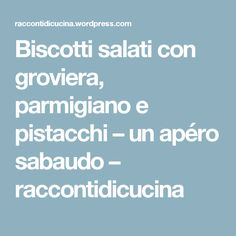 Biscotti salati con groviera, parmigiano e pistacchi – un apéro sabaudo – raccontidicucina
