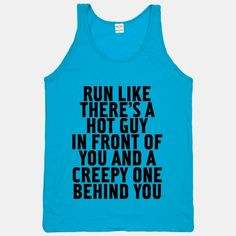 Run Like There Is A Hot Guy In Front Of You...I seriously want to buy this tank top for my half marathon! :)