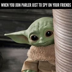 When you join parler to spy on your friends - Parler baby yoda meme
