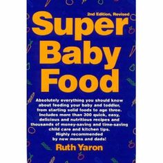 Super Baby Food Book - Note: the author recommends introducing things like nuts far before pediatricians recommend it, so take some of her advice and leave some