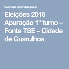 Eleições 2016 Apuração 1º turno – Fonte TSE – Cidade de Guarulhos