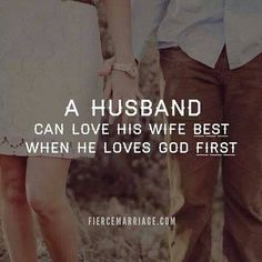 A husband can love his wife best when he loves God first. I know this is so true because I am finally married to a man who loves God first...even above himself. It is such a blessing to me to be married to my husband!