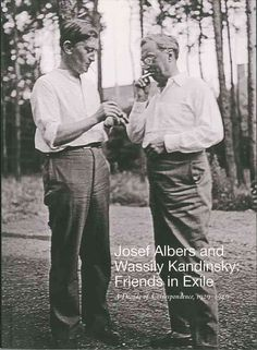 Josef Albers and Wassily Kandinsky: Friends in Exile: a Decade of Correspondence 1929-1940
