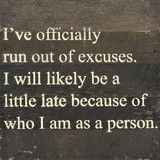 Work Humor : I've officially run out of excuses. I will likely be a little late because of who I am as a person - Painted Sign - - Work Quotes Great Quotes, Me Quotes, Funny Quotes, Funny Memes, Inspirational Quotes, Qoutes, Hilarious, Golf Quotes, Funny Shit