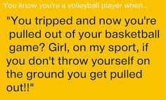 so true!! i am so crazy with volleyball today cuz my tournament is tomorrow!!!! yay