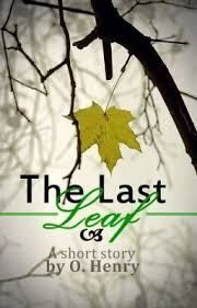 The Last Leaf by O'Henry .My Dad told me this story many times when I was little.He changed the characters to himself (as the father/artist) and the ill girl (me).So moving and ironic.