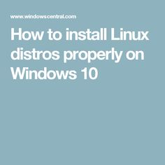 How to install Linux distros properly on Windows 10