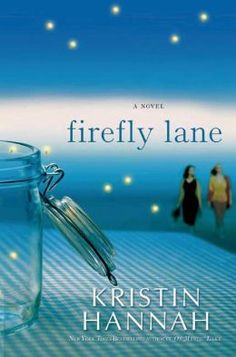 Firefly Lane-A fantastic must read!!! Cried so much my daughter asked... Mom, are you reading again?