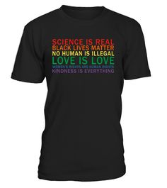 Science is real t-shirt, Tee shirts saying Black lives matter, women's rights are human rights, all humans are legal, science is real, love is love, Kindness is the answer. Kindness matters Tees, kind T-shirts. Tshirts to promote or advocate world peace   pro-LGBTQ, LGBT rights, feminism, feminist, women empowerment, teach or learn kindness, spread acceptance. Be cause kindness is everything. Gifts to friends or gift ideas for kids.    TIP: If you buy 2 or more (hint: make a gift for...