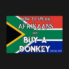 Shop South African T shirt How to Speak Afrikaans south african pride t-shirts designed by Antzyzzz as well as other south african pride merchandise at TeePublic. African Jokes, Africa Quotes, African Christmas, Africa Tattoos, African Theme, South African Weddings, Afrikaans Quotes, Africa Art, Funny Picture Quotes