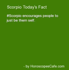 Scorpio...  PLEASE be yourself; don't pretend.  Besides, I'll see right through it anyway, so don't waste your time.