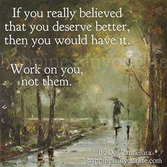 I deserve better....working on me!