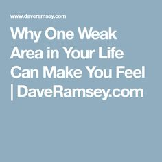 Why One Weak Area in Your Life Can Make You Feel | DaveRamsey.com