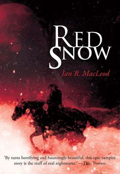 Red Snow by Ian R. MacLeod, PS Publishing, 2017