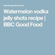 Watermelon vodka jelly shots recipe | BBC Good Food