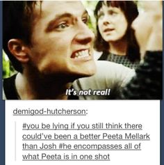 Trying to convince her bc hes peeta and sweet and loves her, and also, trying to convince himself. Josh Hutcherson is the perfect peeta