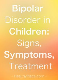 """""""Detailed, trusted information on bipolar in children. Includes signs, symptoms of bipolar disorder in children plus treatment for bipolar child."""" www.HealthyPlace.com"""