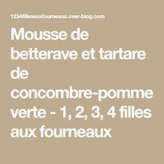 Mousse de betterave et tartare de concombre-pomme verte - 1, 2, 3, 4 filles aux fourneaux Math Equations, Tartarus, Cucumber, Daughters, Recipes, Hummus, Thermomix