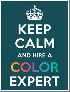KEEP CALM and hire a COLOR EXPERT - TheLandofColor.com