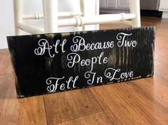 A personal favorite from my Etsy shop https://www.etsy.com/listing/483482000/all-because-two-people-fell-in-love