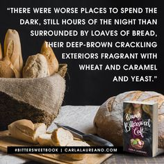 """There were worse places to spend the dark, still hours of the night than surrounded by loaves of bread, their deep-brown crackling exteriors fragrant with wheat and caramel and yeast."" - Melody in Brunch at Bittersweet Cafe  #book #quote #bread"