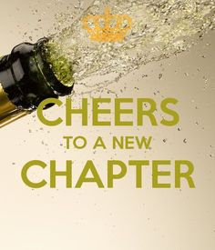 CHEERS TO A NEW CHAPTER More