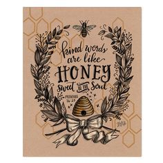"""Kind words are like honey, sweet to the soul"" - Proverbs Keep this sweet reminder to speak love and kindness displayed in your home and stored in your heart. The rustic design was inspired by vintage French bee decor. Bee Quotes, Bee Art, Bee Crafts, Save The Bees, Bee Happy, Bees Knees, Chalkboard Art, Freundlich, Queen Bees"
