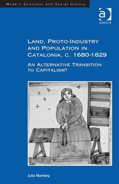Land, proto-industry and population in Catalonia, c. 1680-1829 : an alternative transition to capitalism? / Julie Marfany