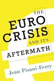 The euro crisis and its aftermath / Jean Pisani-Ferry. -- New York :  Oxford University Press,  [2014], cop. 2011.