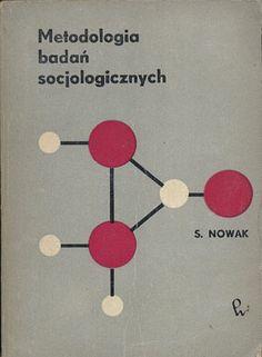 Metodologia badań socjologicznych. Zagadnienia ogólne, Stefan Nowak, PWN, 1970, http://www.antykwariat.nepo.pl/metodologia-badan-socjologicznych-zagadnienia-ogolne-stefan-nowak-p-14382.html
