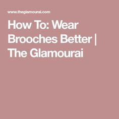 How To: Wear Brooches Better | The Glamourai