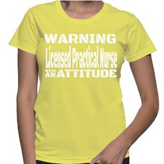 I am a licensed practical nurse with an attitude :-) TIP: SHARE it with your friends, order together and save on shipping! This Exclusive Tshirt design is ONLY sold here on ShirtSkills.com and NOT sol