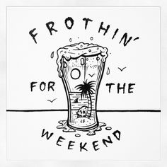Frothin' for the weekend ~ Jamie Browne www.jamiebrowneart.com