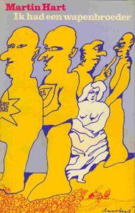 De roman Ik had een wapenbroeder verschijnt bij uitgeverij de Arbeiderspers onder pseudoniem Martin Hart. Het boek heeft een opvallend omslag, ontworpen door Lucebert (1924-1994).