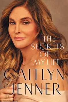 Interesting: Caitlyn's tell-all - titled The Secrets Of My Life - is set for released on A...