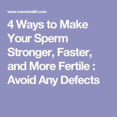4 Ways to Make Your Sperm Stronger, Faster, and More Fertile : Avoid Any Defects