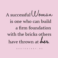 A successful woman is one who can build a firm foundation with the bricks others have thrown at her - ツ➳www.pinterest.com/WhoLoves/Empowering-Thoughts ➳#Empowered #Quotes