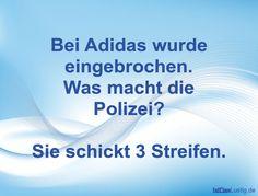 Bei Adidas wurde eingebrochen. Was macht die Polizei? Sie schickt 3 Streifen. ... gefunden auf https://www.istdaslustig.de/spruch/2354 #lustig #sprüche #fun #spass