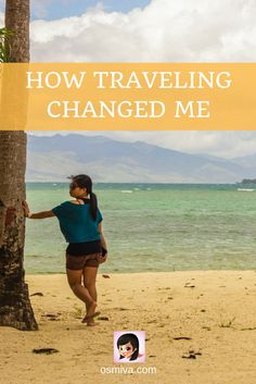 Travel Journal. Travel Story. Travel Inspiration. Travel Article. How Traveling Changed Me.