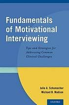 Fundamentals of motivational interviewing : tips and strategies for addressing common clinical challenges by Julie Schumacher and Michael B. Madson @ 158.39 Sch8 2015