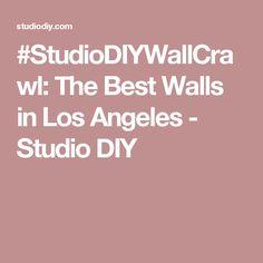 #StudioDIYWallCrawl: The Best Walls in Los Angeles - Studio DIY