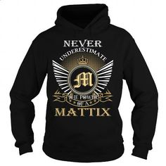 Never Underestimate The Power of a MATTIX - Last Name, Surname T-Shirt - #boyfriend gift #creative gift