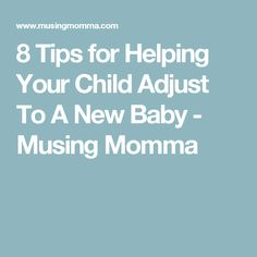 8 Tips for Helping Your Child Adjust To A New Baby - Musing Momma