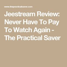 Jeestream Review: Never Have To Pay To Watch Again - The Practical Saver