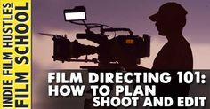 Film Directing 101 http://www.indiefilmhustle.com